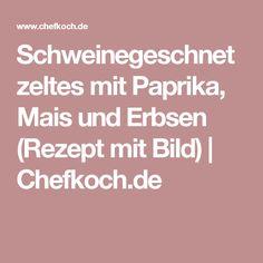 Schweinegeschnetzeltes  mit Paprika, Mais und Erbsen (Rezept mit Bild) | Chefkoch.de