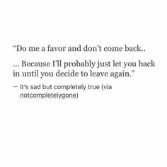 Do me a favor and don't come back!