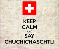 chuchichäschtli - one of the hardest words to pronounce - if I'm not mistaken it means kitchen cabinets.
