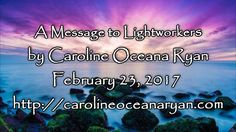 The Collective -  A Message to Lightworkers by Caroline Oceana Ryan Febr...