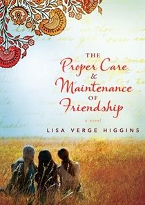 Review: The Proper Care & Maintenance of Friendship by Lisa Verge Higgins | book'd out