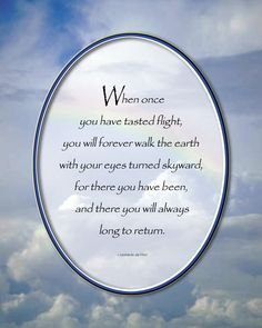 Surrounded by a clouded sky, Leonardo da Vincis statement on flight is centered over a transparent rainbow in an oval border. Printed on heavyweight high gloss photo paper. Flight Quotes, Fly Quotes, Nice Quotes, Money Quotes, Quotes Inspirational, Motivational Quotes, Aviation Quotes, Aviation Humor, Aviation Insurance