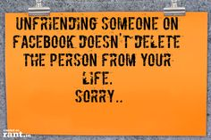 unfriending someone on facebook doesn't delete the person from your life.   Sorry..
