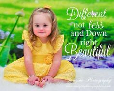 Down syndrome- I think this may be my favorite quote! It's perfect! I instantly think of my sister :-)