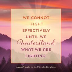 "We cannot fight effectively until we understand what we are fighting. In Hosea 4:6, God said, ""My people are destroyed for lack of knowledge.""  We are destroyed when the enemy knows more about the roots of our depression than we do. Dr. Michelle Bengtson from the book, ""Hope Prevails."" Christian Inspiration. Depression. Mental Health. Quote."