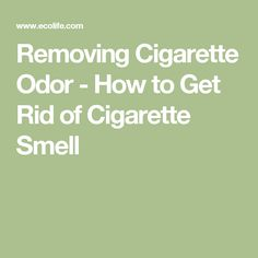 Removing Cigarette Odor - How to Get Rid of Cigarette Smell