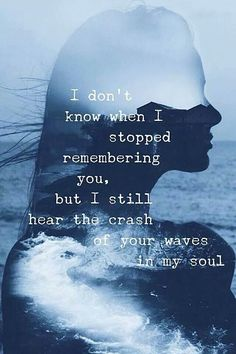 ...but I still hear the crash of your waves in my soul...