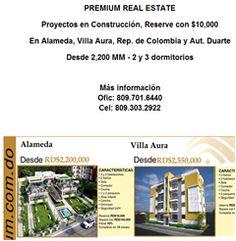 PREMIUM REAL ESTATE  Proyectos en Construcción, Reserve con $10,000  En Alameda, Villa Aura, Rep. de Colombia y Aut. Duarte  Desde 2,200 MM - 2 y 3 dormitorios    Más información Ofic: 809.701.6440 Cel: 809.303.2922