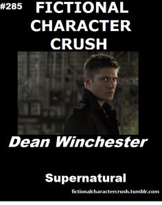 Dean Winchester.  gorgeous, funny, awesome car, great taste in music, and kicks ass!