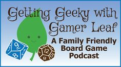 Getting Geeky with Gamer Leaf is a board game podcast; Gaming from a family perspective!