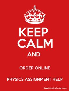 #KeepCalm and #Order #PhysicsAssignmentHelp  #orderassignmenthelp #onlinetutor