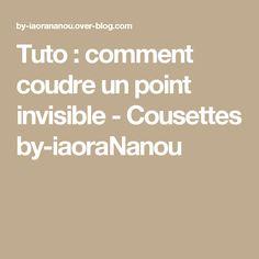 Tuto : comment coudre un point invisible - Cousettes by-iaoraNanou