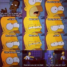 Lol. Homer. #heisnotslow #hewasjustthinkingveryhard #homersimpson