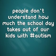 People don't understand how much the school day takes out of our kids with #Autism