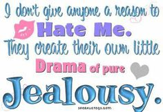 jealousy *STALKERS !!! *thank god I only have one hater !!!