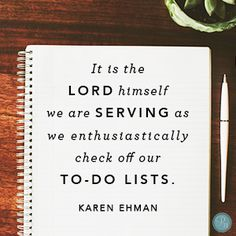 """It is the Lord himself we are serving as we enthusiastically check off our to-do lists."" Karen Ehman // Need some encouragement on tackling your work with enthusiasm? CLICK for the rest of today's helpful devotion."