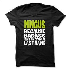 MINGUS BadAss - #tee spring #sweatshirt outfit. ORDER NOW => https://www.sunfrog.com/Valentines/MINGUS-BadAss.html?68278