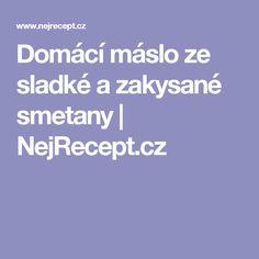 Domácí máslo ze sladké a zakysané smetany | NejRecept.cz