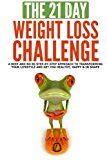 The 21-Day Weight Loss Challenge: a deep and no BS step-by-step approach to transforming your lifestyle and get you healthy happy & in shape (21-Day Challenges) (Volume 7)  The 21-Day Weight Loss Challenge the seventh book in the 21-Day Challenge series!  Are you tired of starting a new diet and then disappointing yourself every time? Do you feel that no matter how motivated you are you will always fall back into the trap of out of control eating?  If youre overweight now own it. You have…