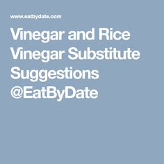 Vinegar and Rice Vinegar Substitute Suggestions @EatByDate