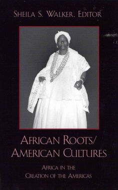 Precision Series African Roots/American Cultures: Africa in the Creation of the Americas