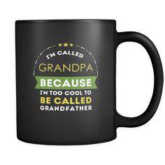 Grandpa I'm called grandpa because i'm too cool to be called grandfather 11oz Black Mug