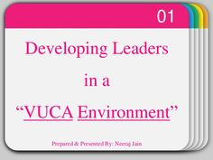 This presentation gives you a brief knowledge about the VUCA World/ Environment and strategic learning methodologies to define VUCA Prime.