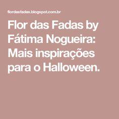 Flor das Fadas by Fátima Nogueira: Mais inspirações para o Halloween.