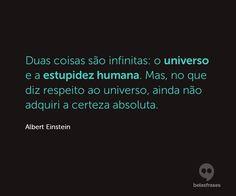 Duas coisas são infinitas: o universo e a estupidez humana. Mas, no que diz respeito ao universo, ainda não adquiri a certeza absoluta.