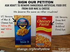 Kraft Macaroni & Cheese has two food dyes in it: Yellow 5 & Yellow 6. These dyes are being phased out in England and are already illegal in Norway & Austria because of safety concerns. Kraft Macaroni & Cheese has reformulated in Europe in order to provide a safer product that consumers will purchase over there. Sign this petition to request that Kraft use the dye-free formula in the US.
