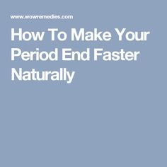 How To Make Your Period Come Faster Naturally