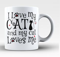 I Love My Cat and My Cat Loves Me! Share your cat passion with this beautifully designed coffee mug for any proud cat owner! - Printed and Shipped from the USA - Available in your choice of Regular 11