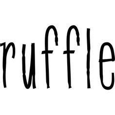 Ruffle text ❤ liked on Polyvore featuring text, phrase, quotes and saying