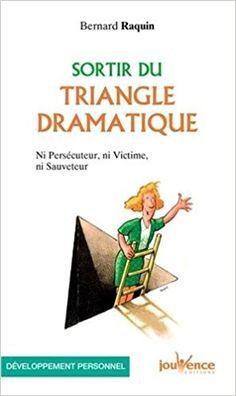 Amazon.fr - Sortir du triangle dramatique : Ni persécuteur ni victime ni sauveteur - Bernard Raquin - Livres