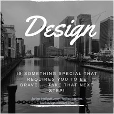 #design is something special that requires you to be brave....take the next step - Janine Helfgott Lowy Indigo Interiors #interiordesign #takingyourpropertytothenextlevel