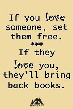 """If they love you, the'll bring back books! HAHA! (scheduled via <a href=""""http://www.tailwindapp.com?utm_source=pinterest&utm_medium=twpin&utm_content=post142726243&utm_campaign=scheduler_attribution"""" rel=""""nofollow"""" target=""""_blank"""">www.tailwindapp.com</a>)"""