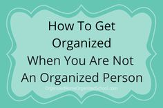 If you struggle to get organized, you'll find helpful tips on how to become a more organized person.