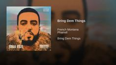 Provided to YouTube by Sony Music Entertainment Bring Dem Things · French Montana · Pharrell Bring Dem Things ℗ 2017 Bad Boy Entertainment / Epic Records,...