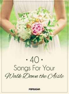 Pin for Later: Wedding Music: 50 Songs For Your Walk Down the Aisle