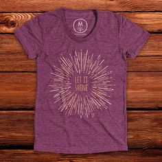 """""""Let it Shine"""" inspirational quote t-shirt design. Available at Cotton Bureau for a limited time. Let It Shine, Yoga Motivation, Shinee, Shirt Designs, Inspirational Quotes, Graphic Design, Let It Be, Clothing, Cotton"""