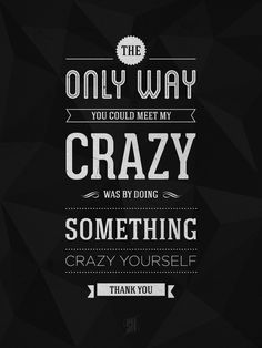 The only way you can beat my crazy was by doing something crazy yourself. Thank you. // Silver Linings Playbook
