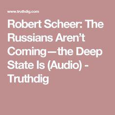 Robert Scheer:  The Russians Aren't Coming—the Deep State Is (Audio) -   Truthdig