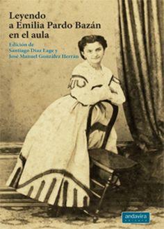Leyendo a Emilia Pardo Bazán en el aula / edición de Santiago Díaz Lage y José Manuel González Herrán - Santiago de Compostela : Andavira, 2016
