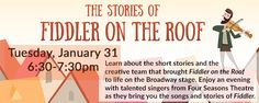 """Four Seasons Theatre presents """"The Stories of Fiddler on the Roof."""" The short stories of Yiddish folklorist Sholem-Aleichem were the genesis of the musical, but there are other stories of the creative process, too. In this program, the audience will learn how the creative team—made up of composer Jerry Bock, lyricist Sheldon Harnick, playwright Joseph Stein, director Jerome Robbins, and producer Hal Prince—brought these tales to life.  Tuesday, January 31, 2017 - 6:30 to 7:30pm"""