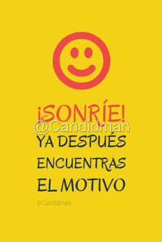 """¡Sonríe! """"Ya después encuentras el motivo"""". @candidman #Frases #Motivacion #Sonrisa #Candidman"""