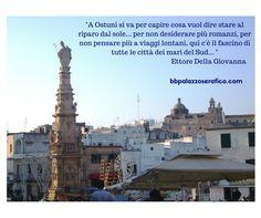 Una fra le più belle cittadine di Puglia, Ostuni, il vostro B&B Palazzo Serafico per il vostro alloggio...