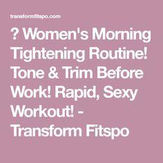 💕 Women's Morning Tightening Routine! Tone & Trim Before Work! Rapid, Sexy Workout! - Transform Fitspo