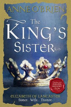 And for November 2014? The King's Sister. The story of a family torn apart by blood, politics and war. And at the centre of it all, a vibrant Plantagenet princess, Elizabeth of Lancaster. Released in Hardback 1st November 2014. www.anneobrien.co.uk.