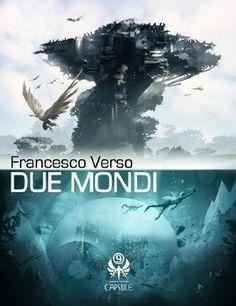 """""""Due mondi"""" e l'ecologismo postumano di Francesco Verso"""