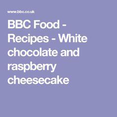 BBC Food - Recipes - White chocolate and raspberry cheesecake